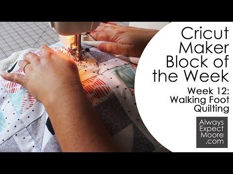 Cricut Maker Block of the Week Quilt: Week 12, Walking Foot Quilting