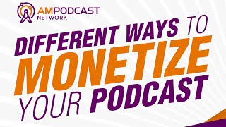 Different Ways to Monetize Your Podcast