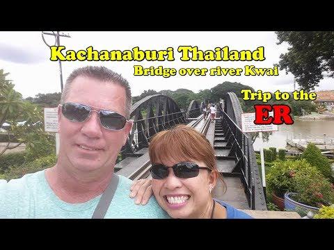 Kanchanaburi, Bridge over River Kwai, and trip to the Emergency Room