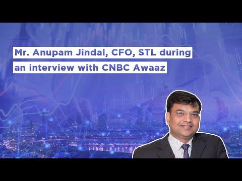 Mr. Anupam Jindal, CFO, Sterlite Tech during an interview with CNBC Awaaz