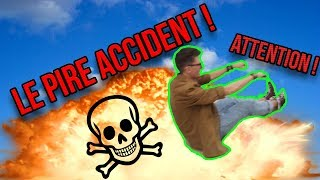 LE PIRE ACCIDENT !