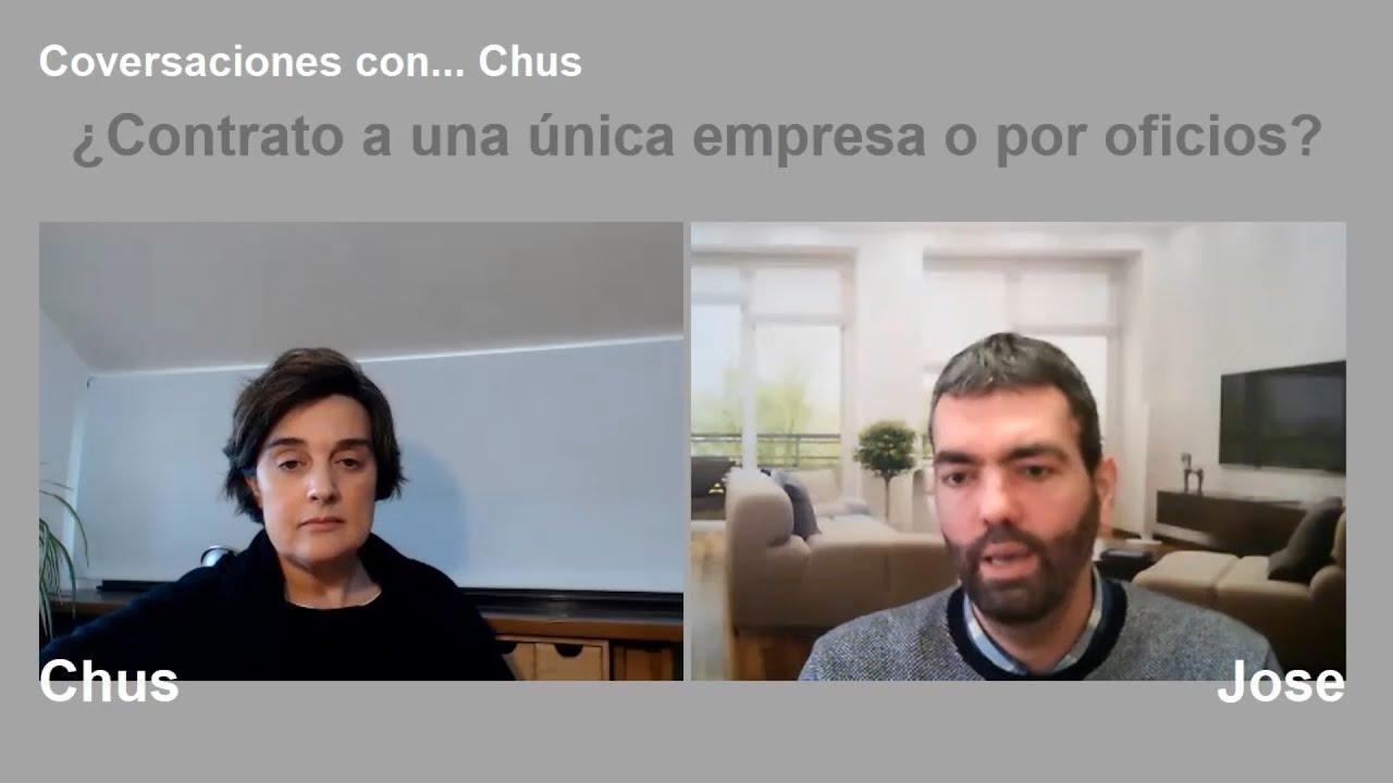01.- Conversaciones con... Chus - ¿Contrato a una única empresa o por oficios?