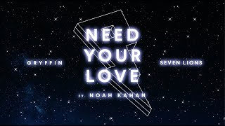 Gryffin & Seven Lions - Need Your Love [Lyrics/Lyric Video] (ft. Noah Kahan)