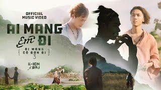 Download AI MANG EM ĐI | K-ICM FT. APJ (#AMCDD3) | OFFICIAL MUSIC VIDEO
