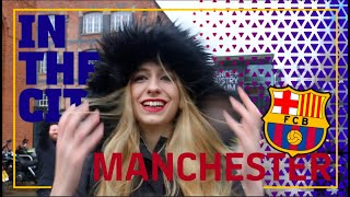 IN THE CITY: MANCHESTER - BARÇA | Champions League VLOG #UCL