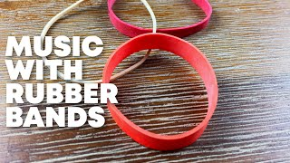 Making music with rubber bands