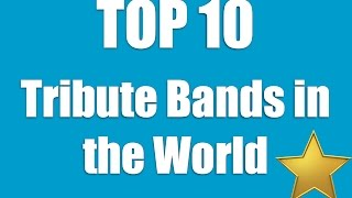 Top 10 Tribute Bands in the World