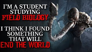"""""""I'm a Student Studying Field Biology. I Found Something That Will End the World"""" Creepypasta"""