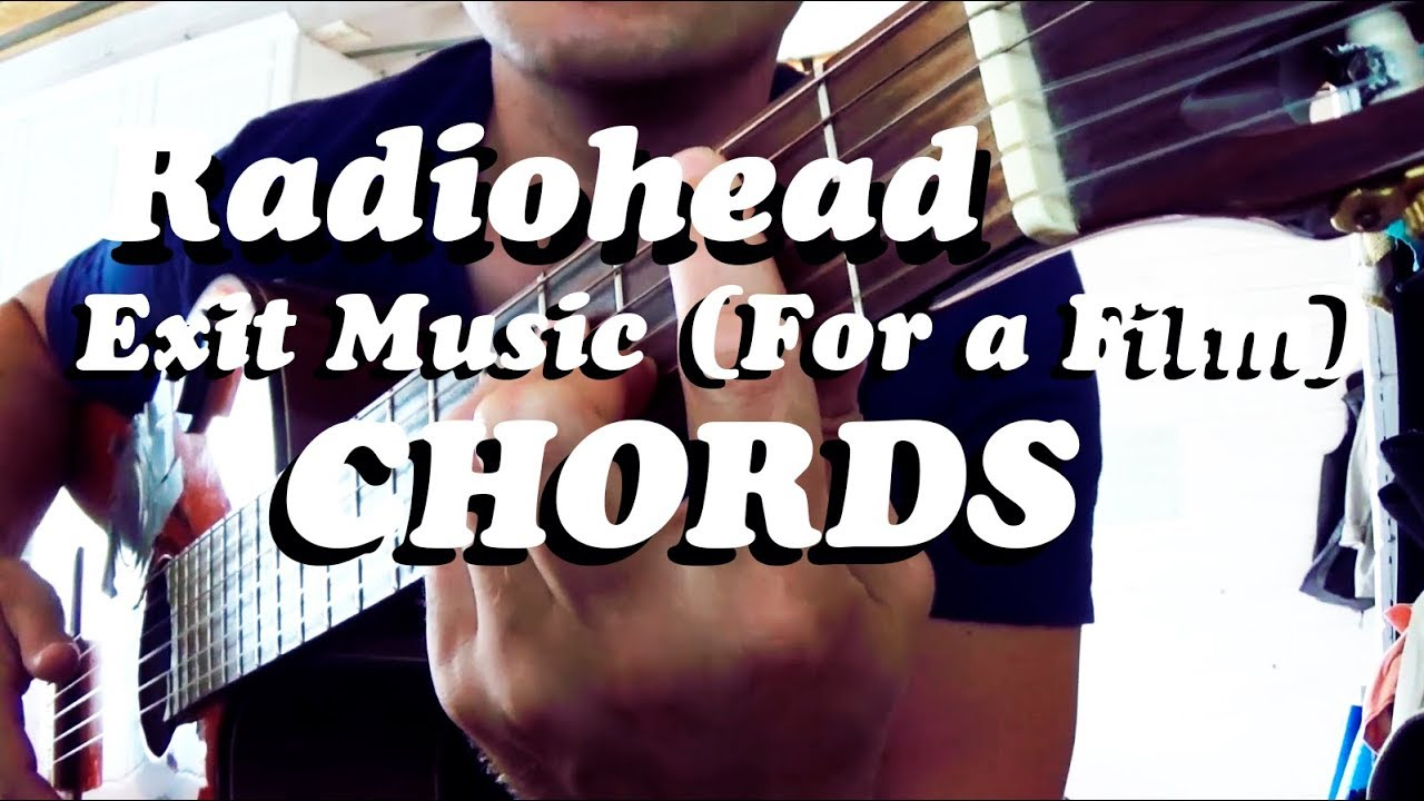Guitar Chords Radiohead Exit Music For A Film Youtube
