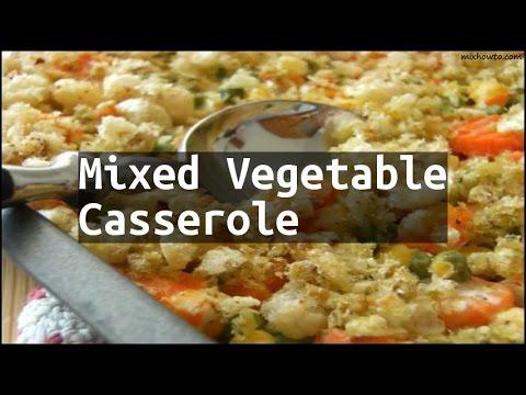 Recipe Mixed Vegetable Casserole