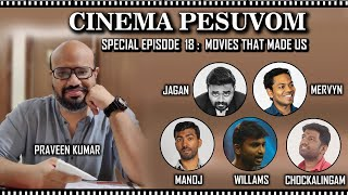 Cinema Pesuvom - Ep 18 - Special Episode - Movies that made us