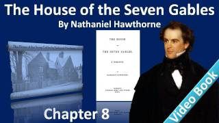 Chapter 8: The Pyncheon of Today. Classic Literature VideoBook with...