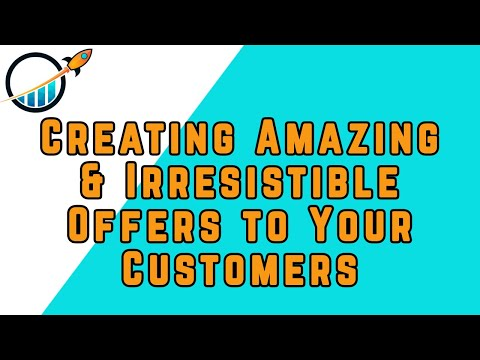 Creating Amazing & Irresistible Offers to Your Customers