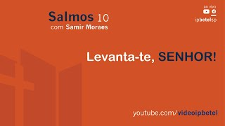 Levanta-te, SENHOR! - Salmo 10 | Samir Moraes