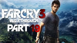 Far Cry 3 Gameplay Walkthrough Part 19 - Let's Play!
