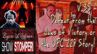 V.35 The Eugene S. Robinson Show Stomper: Defeat from the Jaws of Victory or the UFC 229 Story!