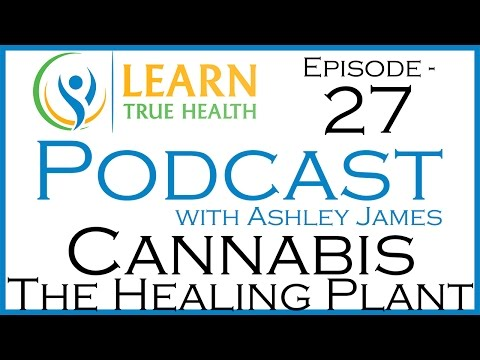 Raw Cannabis The Healing Plant with Oleg and Ashley James on The Learn True Health Podcast