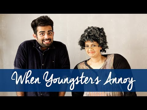 'Youngsters dont get it, Maggy' ft The Rajat Code (annoying things youngsters say)