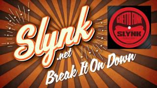 Slynk - Break It On Down