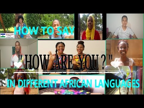 "HOW DO AFRICANS SAY "" HOW ARE YOU? "" 