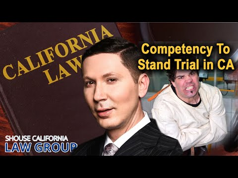 Competency To Stand Trial In California A Former D A Explains