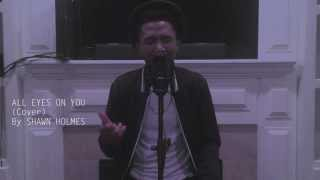 Meek Mill Ft. Nicki Minaj & Chris Brown - All Eyes On You (Cover) By Shawn Holmes