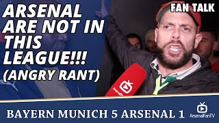 arsenal are not in this league angry rant bayern munich 5 arsenal 1