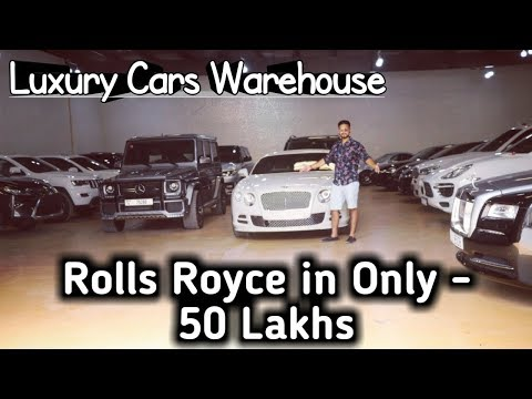 Cheapest Luxury Cars Warehouse | Rolls Royce In Only-50 LAKHS | Brand New Condition