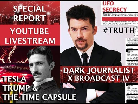 TESLA TRUMP & THE TIME CAPSULE! DARK JOURNALIST X BROADCAST IV