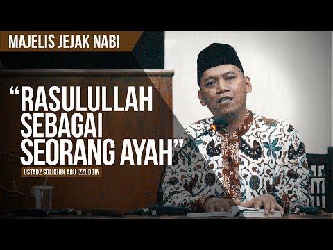 """Rasulullah Sebagai Seorang Ayah' | Ustadz Solikhin Abu Izzuddin | MAJELIS JEJAK NABI"