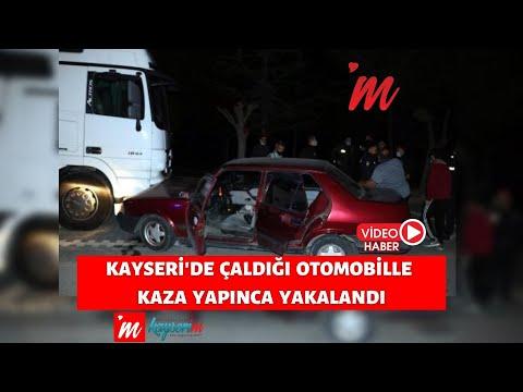 KAYSERİ'DE ÇALDIĞI OTOMOBİLLE KAZA YAPINCA YAKALANDI