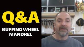 Q&A Buffing Wheel Mandrel