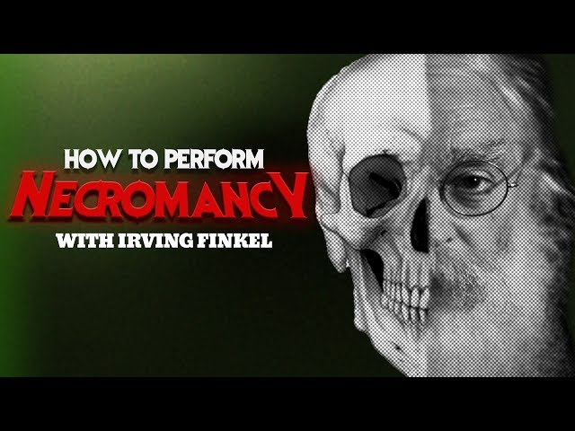 How to perform necromancy with Irving Finkel