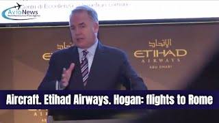 Aircraft. Etihad Airways. Hogan: flights to Rome