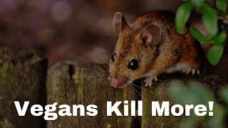 VEGANS KILL MORE ANIMALS- HERE'S PROOF