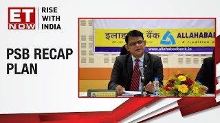 Allahabad Bank's CEO, Mallikarjuna Rao on impact of Government's bank recap plan | ET NOW Exclusive