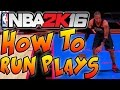 NBA 2K16 Tips and Tricks - HOW TO RUN PLAYS IN NBA 2K16!