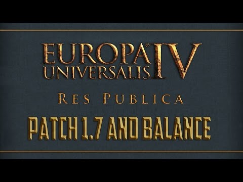 Europa Universalis IV - Res Publica, Patch 1.7 and Balance