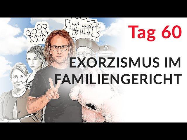 Exorzismus im Familiengericht als Metapher (Wechselmodell Tag 60)