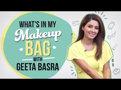 What's In My Makeup Bag with Geeta Basra | Fashion | Lifestyle | Pinkvilla | Bollywood