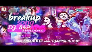 The Breakup Song Remix(Arijit-Jonita-Pritam-Badshah-Ranbir-Anushka)DJ SkR SHADOW