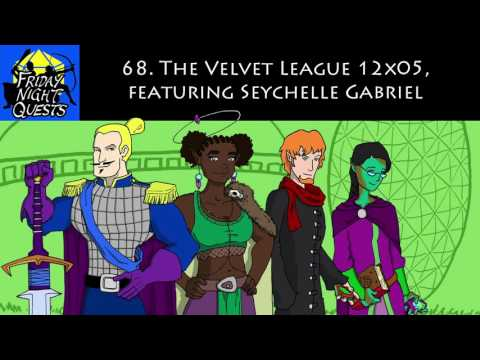 Friday Night Quests Ep. 68 - The Velvet League 12x05, featuring Seychelle Gabriel