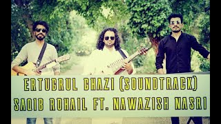 Ertugrul Ghazi (Soundtrack) | Cover by Saqib Rohail ft. Nawazish Nasri | Jenerik Muzigi | Dirilis