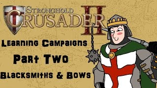 Let's Play - Stronghold Crusader 2 - Starter Campaigns - Part Two - Blacksmiths and Bows!