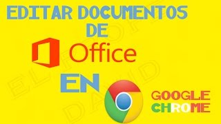 TUTORIAL EDITAR DOCUMENTOS De OFFICE En CHROME Sin INTERNET