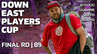 DOWN EAST PLAYERS CUP | FINAL RD, B9 | Wysocki, Ulibarri, Queen, Koling | DISC GOLF COVERAGE