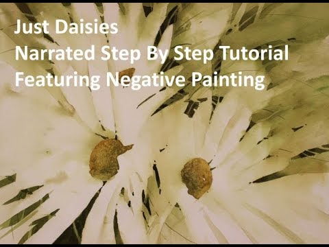Transparent Watercolor Narrated Tutorial, Featuring Negative Painting, Just Daisies