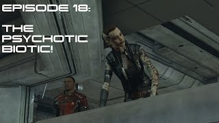 Modded Mass Effect 3 Ep 18:  THE PSYCHOTIC BIOTIC!