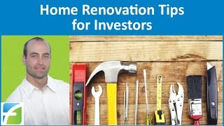 Home Renovation Tips for Investors