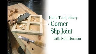 Hand Tool Joinery: Corner Slip Joint